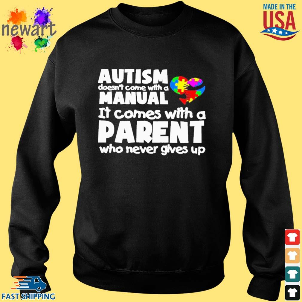 Autism doesn't come with a manual it comes with a parent who never gives up s Sweater den