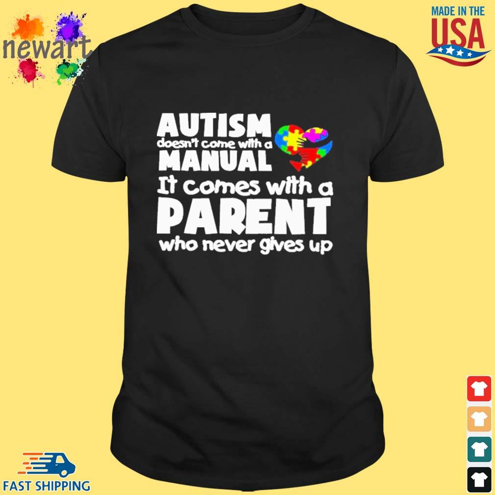 Autism doesn't come with a manual it comes with a parent who never gives up shirt