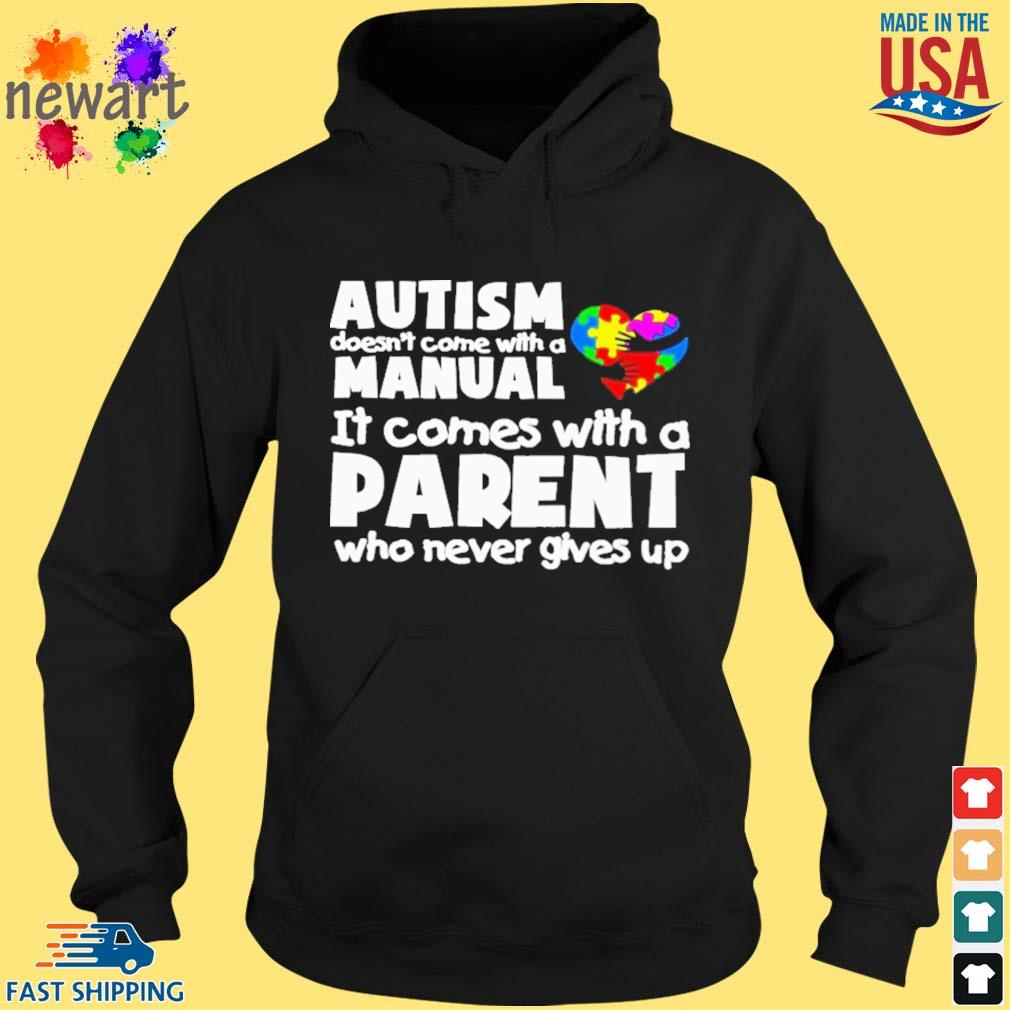 Autism doesn't come with a manual it comes with a parent who never gives up s hoodie den