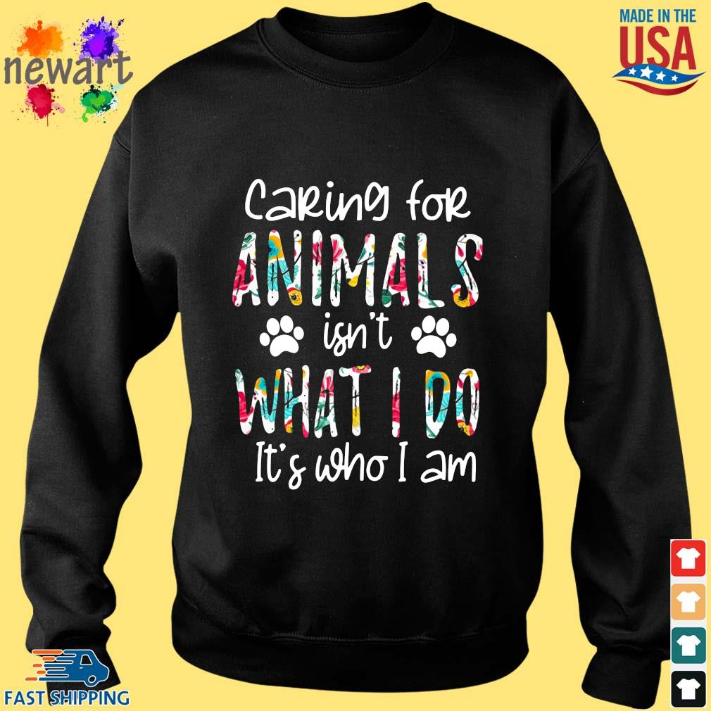 2021 caring for animals isn't what I do it's who I am Sweater den