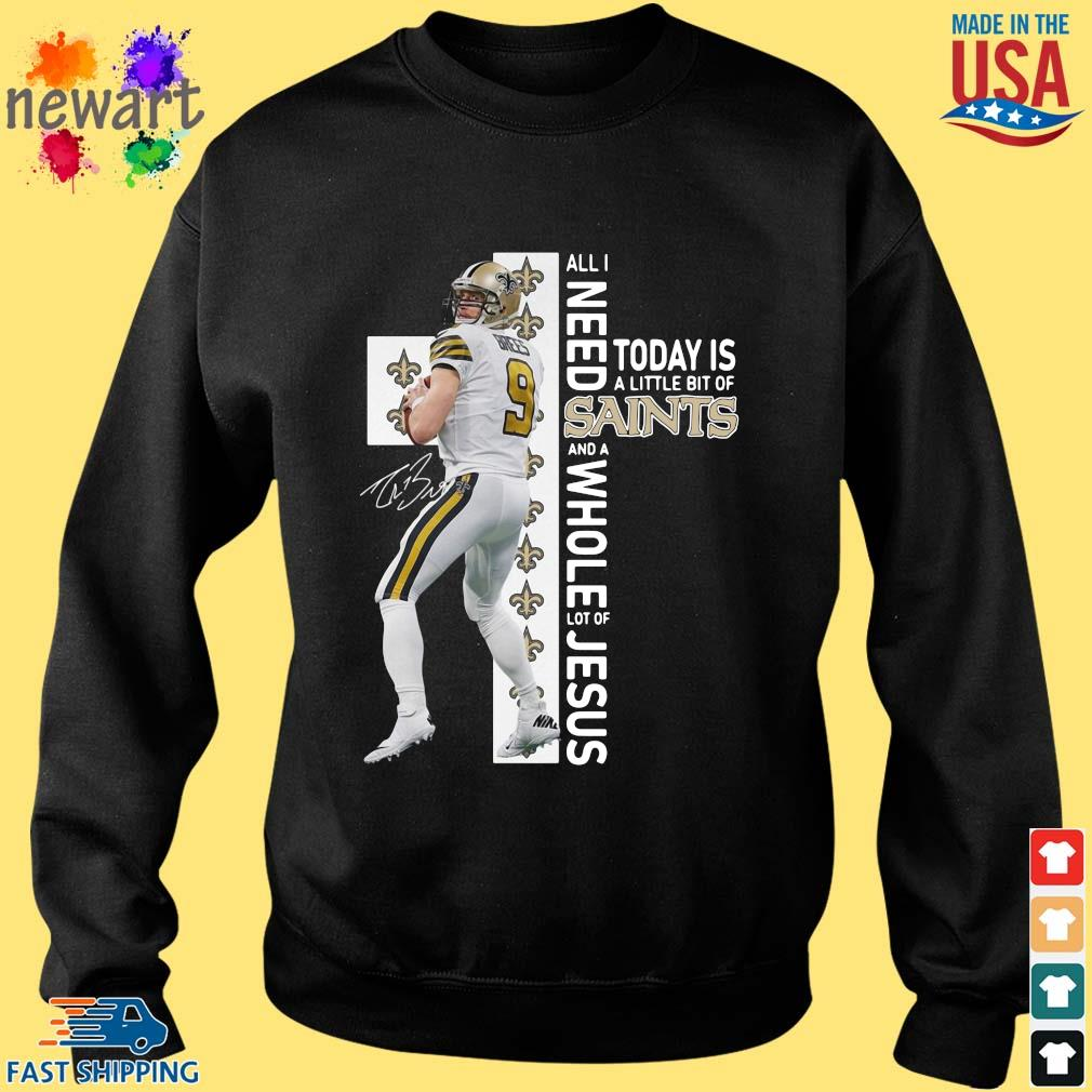 9 Drew Brees All I Need Today Is A Little Bit Of New Orleans Saints And A Whole Lot Of Jesus Signature Shirt Sweater den