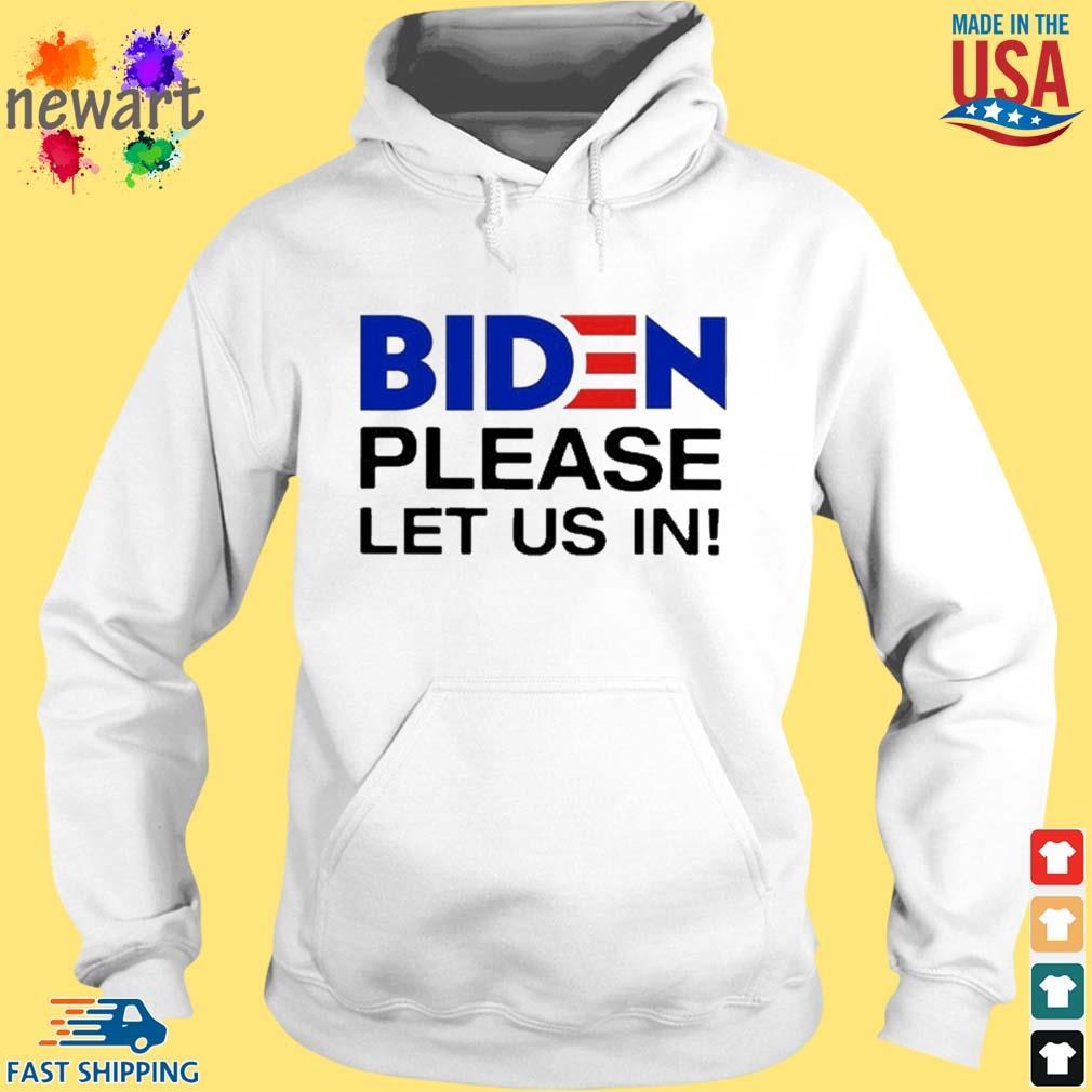 Joe Biden please let us in hoodie trang