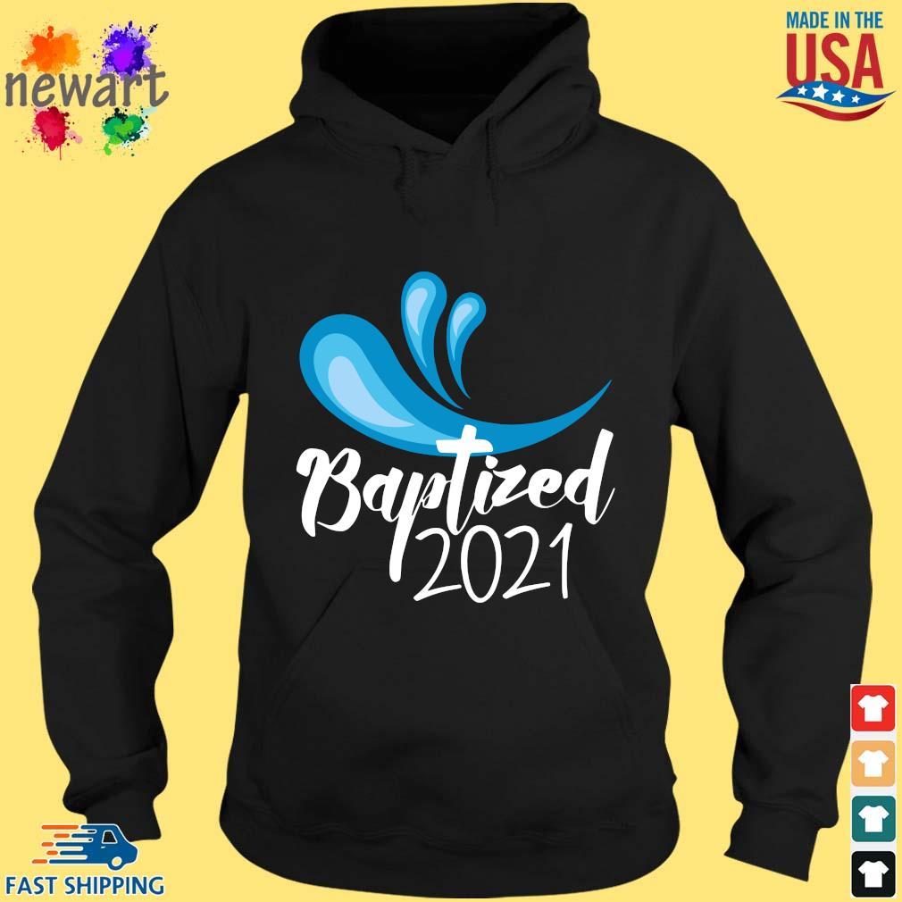 Baptized 2021 Shirt hoodie den