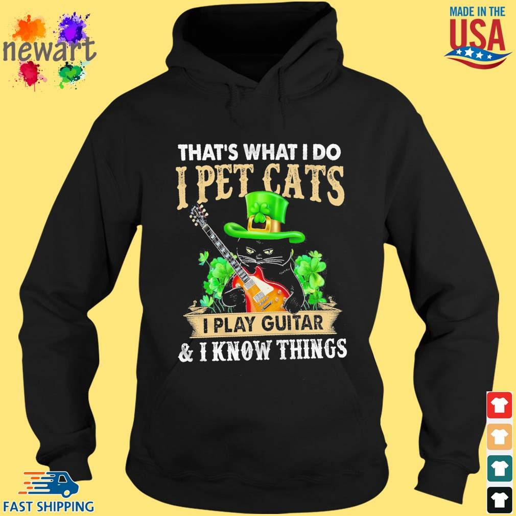 Black cat that's what I do I pet cats I play guitar and I know things St Patrick's Day hoodie den