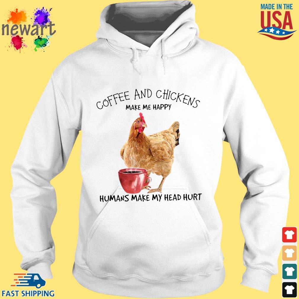 Coffee and chickens make Me happy humans make my head hurt hoodie trang