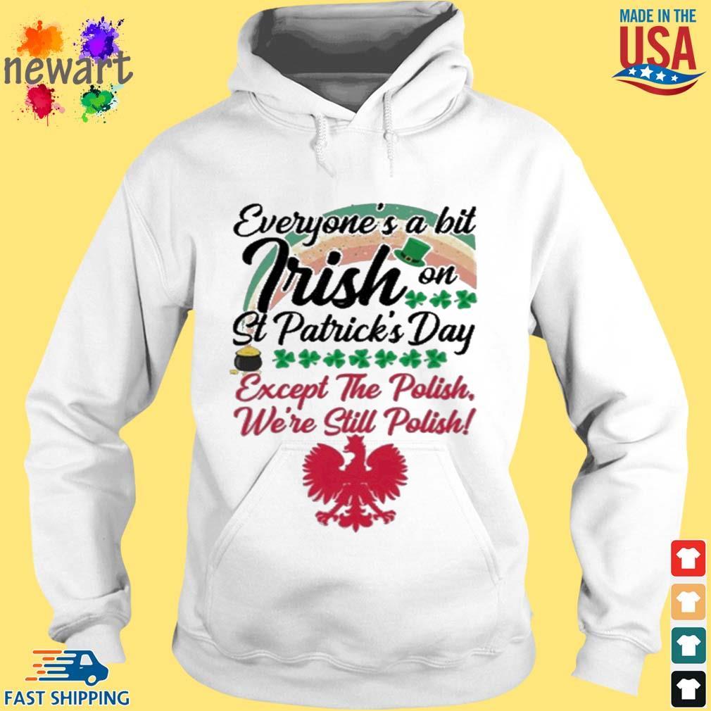 Everyone's a bit Irish on St. Patrick's Day except the Polish we're still Polish hoodie trang
