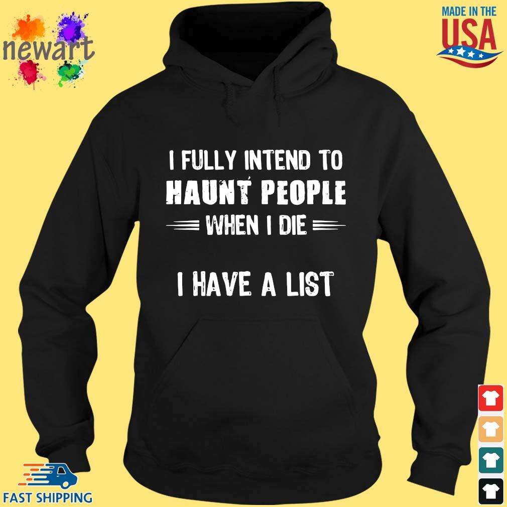 I fully intend to haunt people when I die I have a list hoodie den