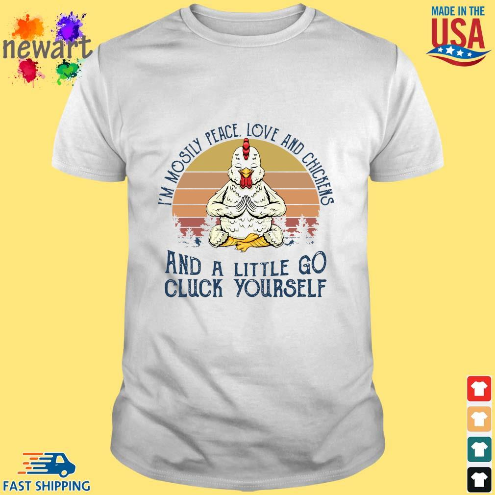 I'm mostly peace love and chickens and a little go cluck yourself vintage shirt