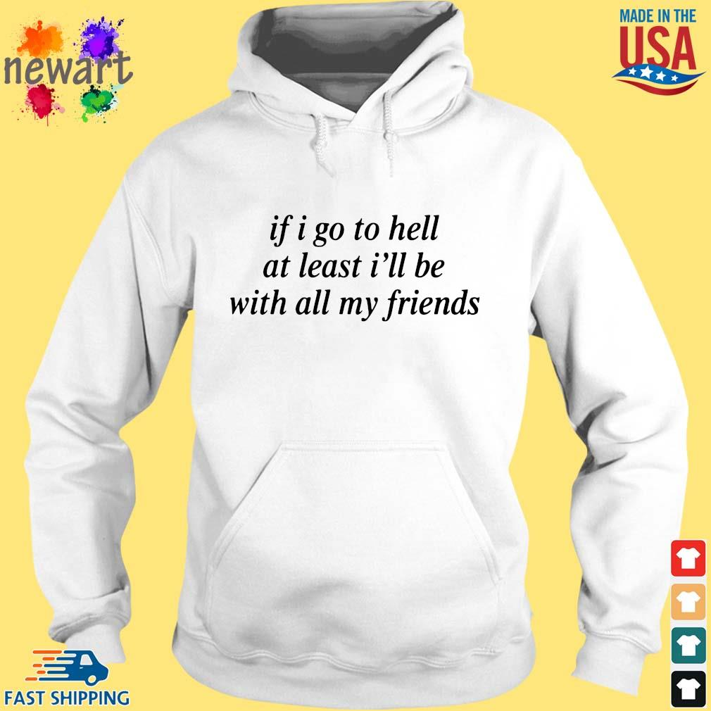 If I Go To Hell At Least I'll Be With All My Friends Shirt hoodie trang