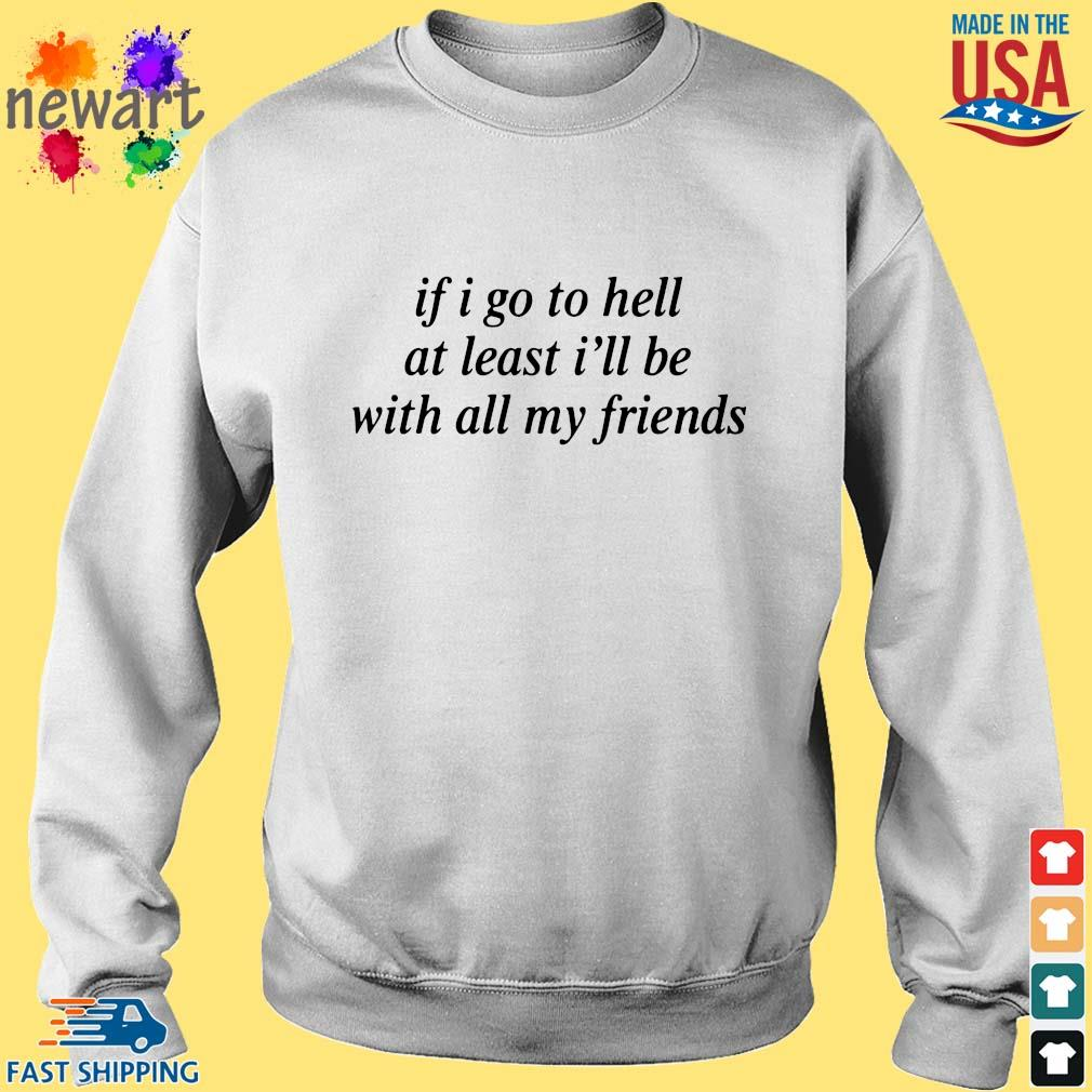 If I Go To Hell At Least I'll Be With All My Friends Shirt Sweater trang