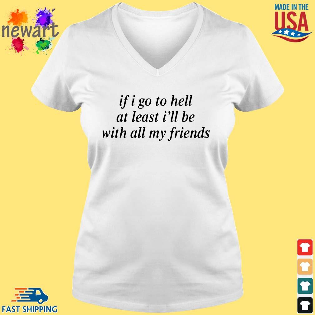 If I Go To Hell At Least I'll Be With All My Friends Shirt vneck trang