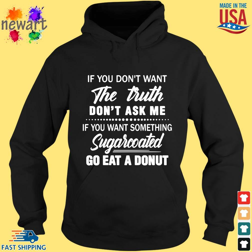 If you don't want the truth don't ask me if you want something sugarcoated go eat a donut hoodie den