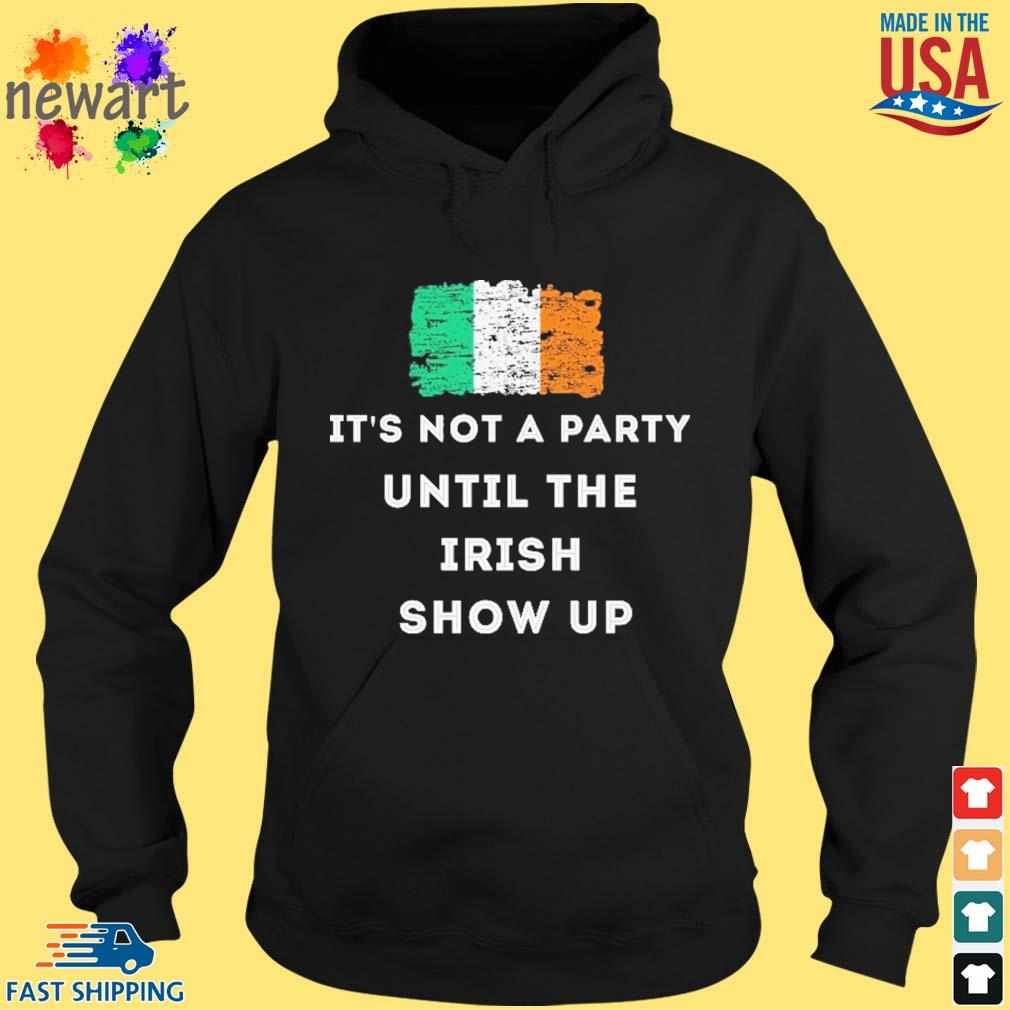 It's not a party until the Irish show up St.Patrick's day Ireland flag hoodie den