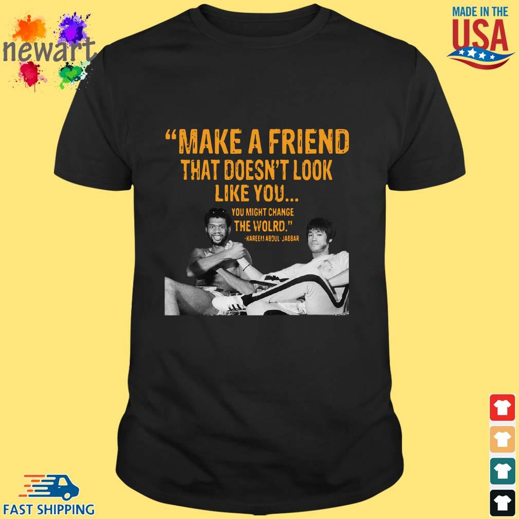 Kareem Abdul-Jabbar make a friend that doesn't look like you shirt