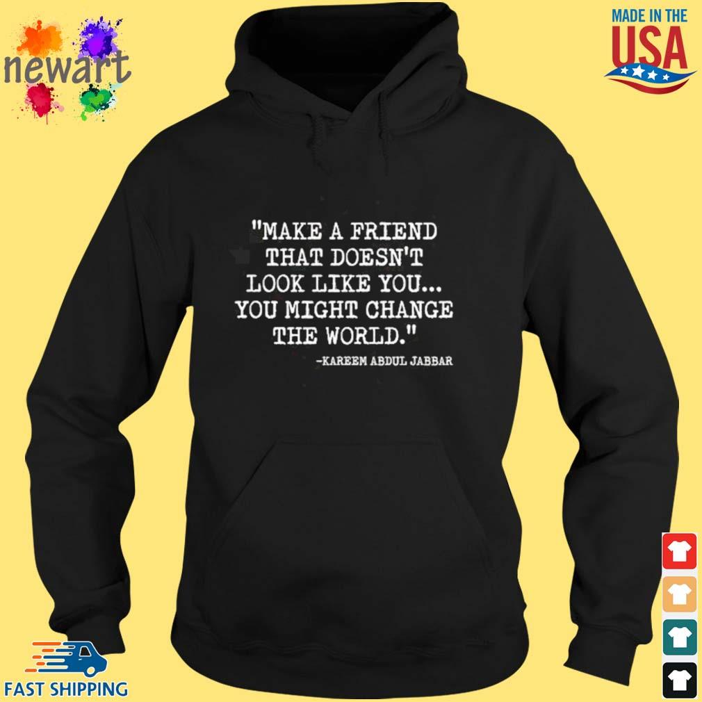 Kareem Abdul Jabbar make a friend that doesn't look like you you might change the world hoodie den
