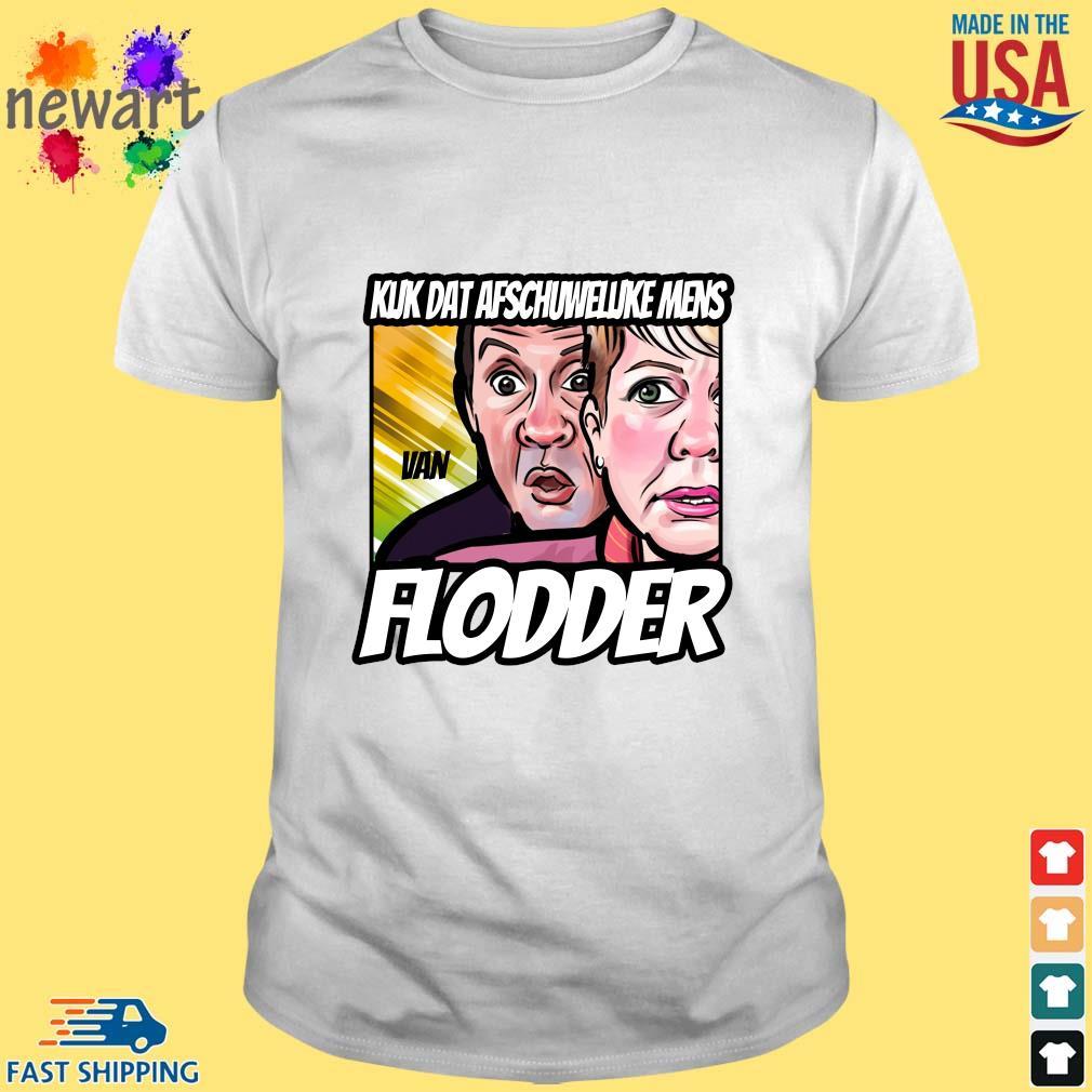Kijk Maar Uit Met Dat Schorriemorrie Flodder Shirt