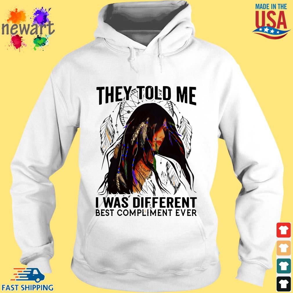 Native American girl they told me I was different best compliment ever hoodie trang