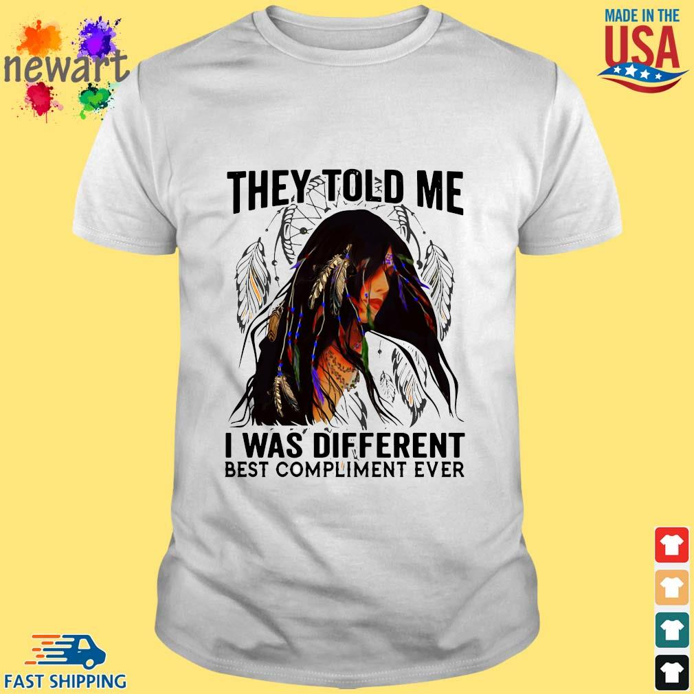 Native American girl they told me I was different best compliment ever shirt