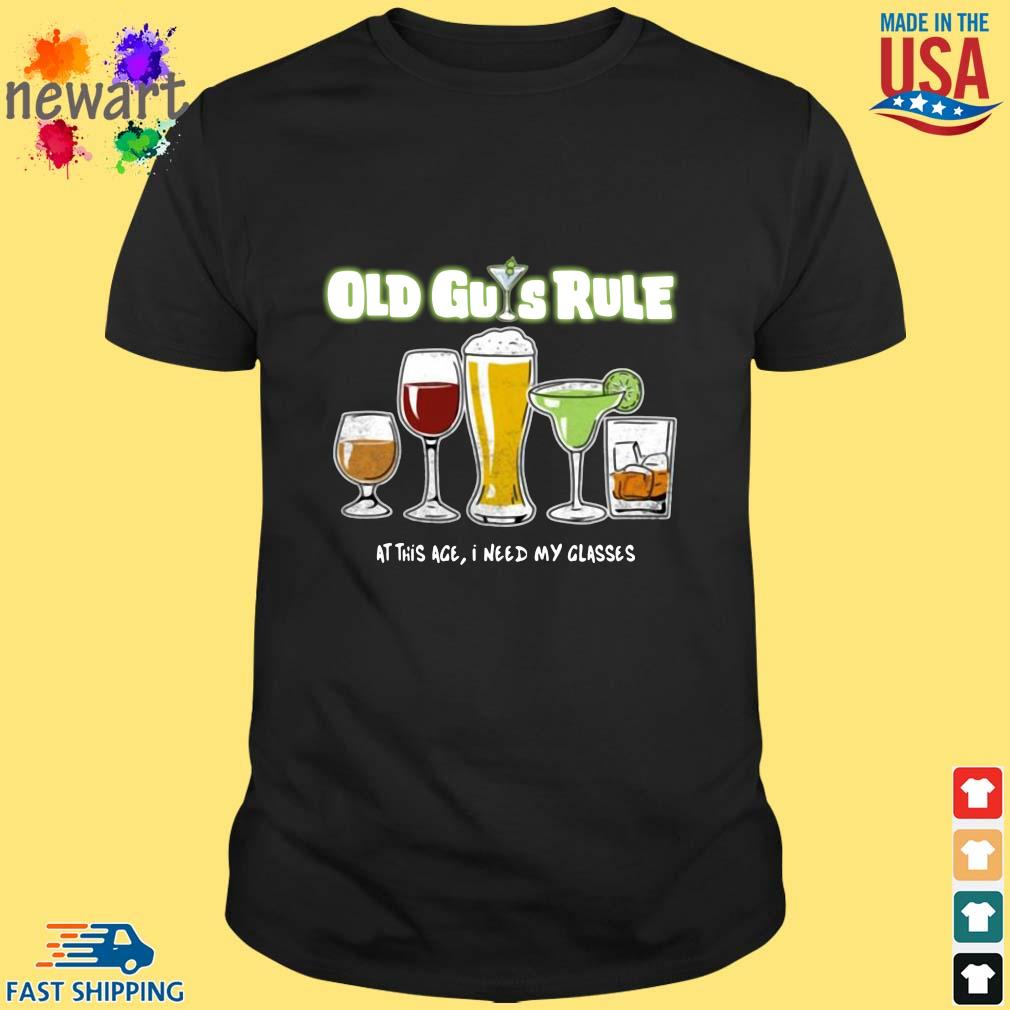Old guys rule at this age I need my glasses shirt