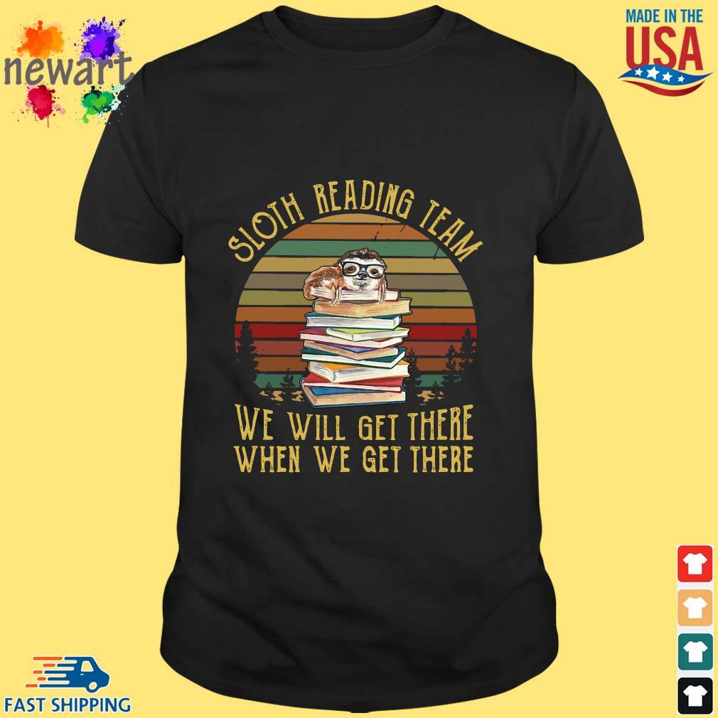 Sloth reading team we will get there when we get there vintage shirt