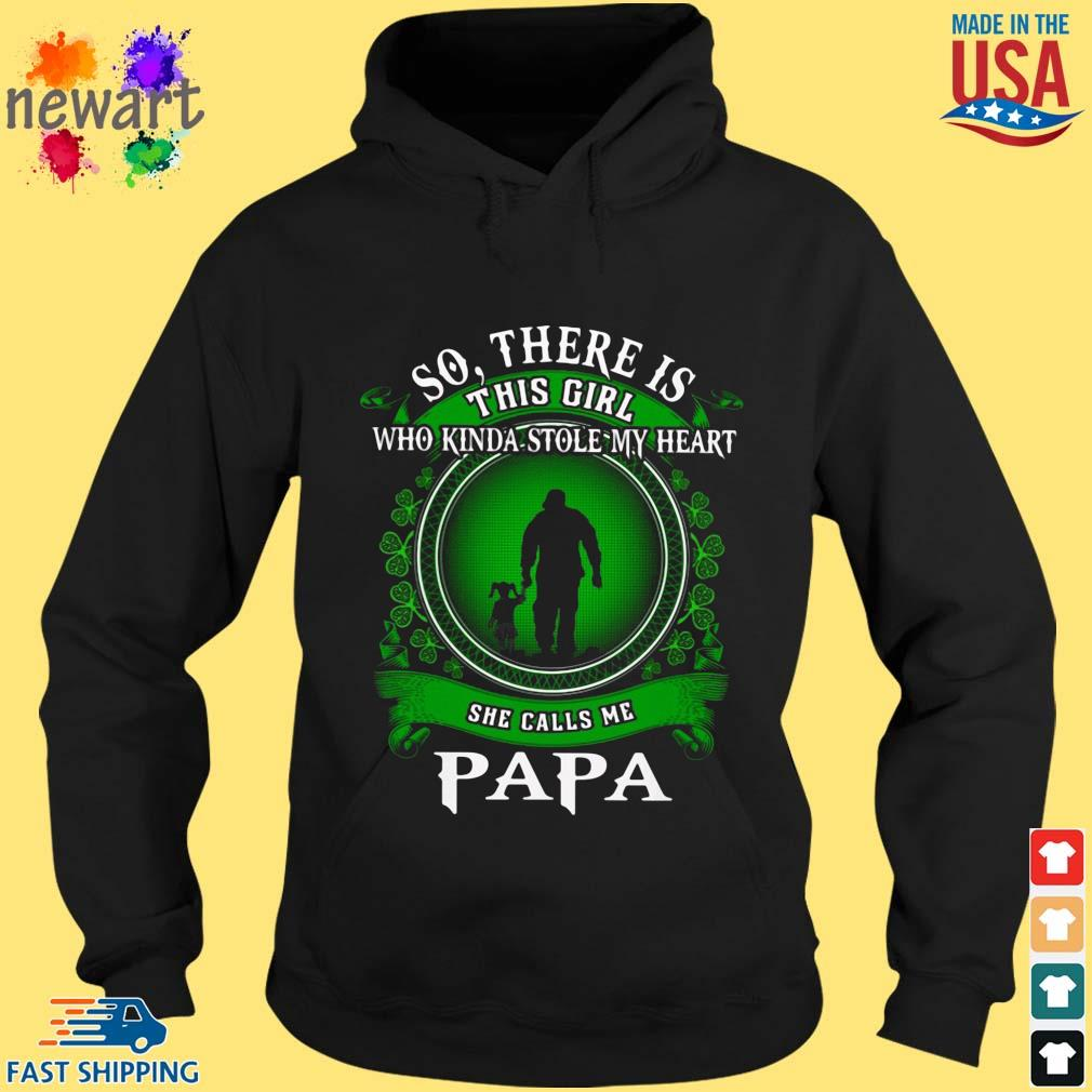 So there is this girl who kinda stole my heart she calls me papa St Patricks day hoodie den