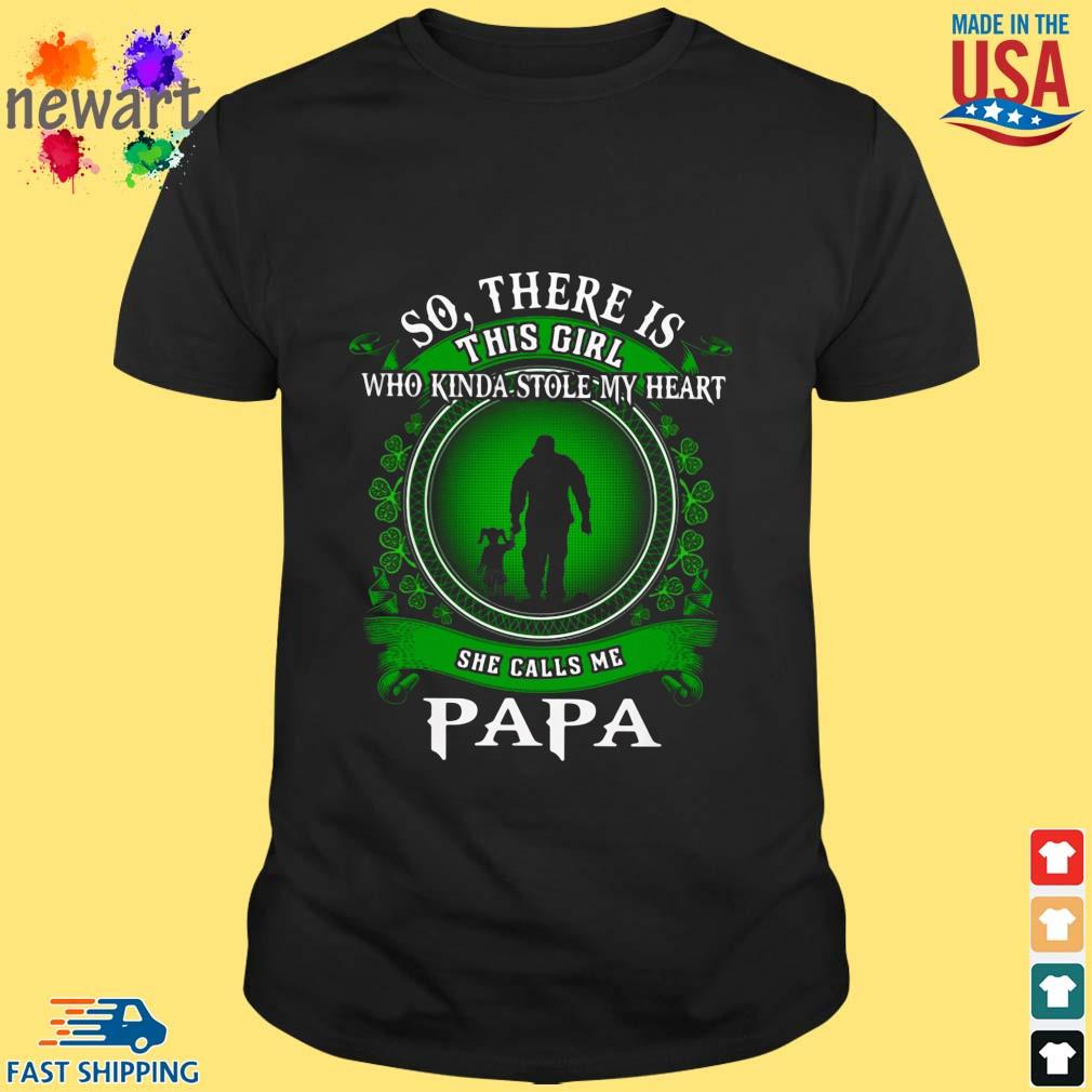 So there is this girl who kinda stole my heart she calls me papa St Patricks day shirt