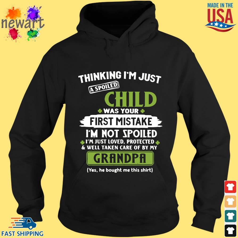 Thinking I'm just a spoiled child was your first mistake I'm not spoiled I'm just loved protected St Patrick's Day hoodie den
