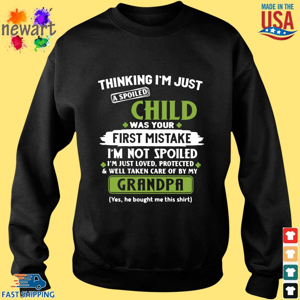 Thinking I'm just a spoiled child was your first mistake I'm not spoiled I'm just loved protected St Patrick's Day Sweater den