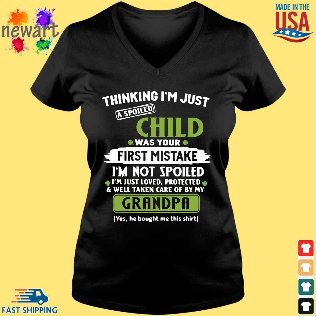 Thinking I'm just a spoiled child was your first mistake I'm not spoiled I'm just loved protected St Patrick's Day Vneck den