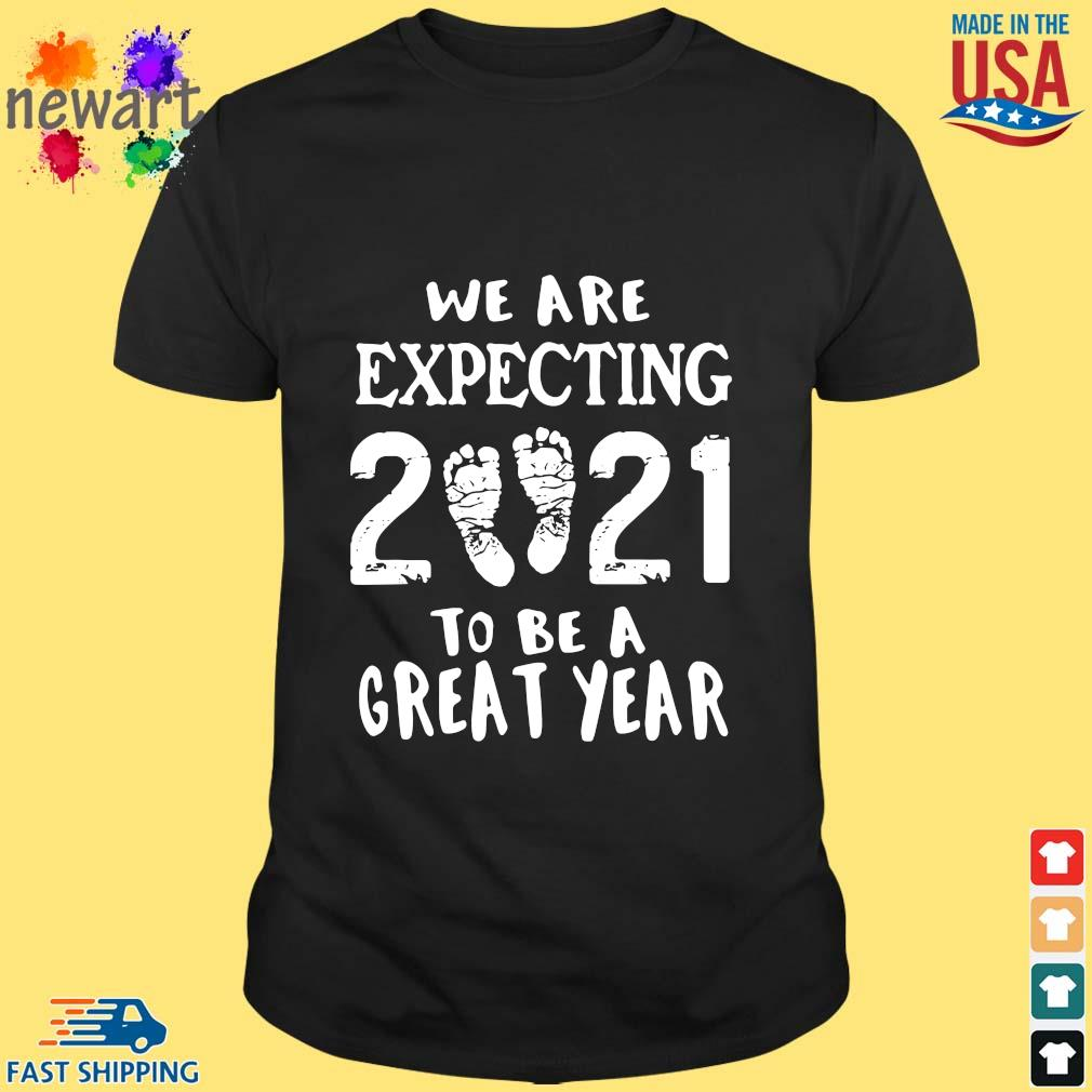 We are expecting 2021 to be a great year shirt