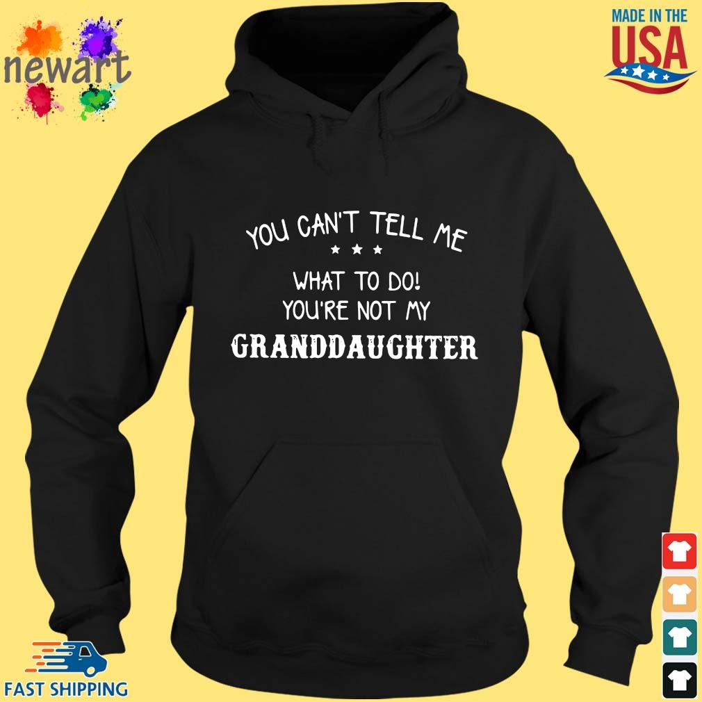You can't tell Me what to do you're not my granddaughter hoodie den
