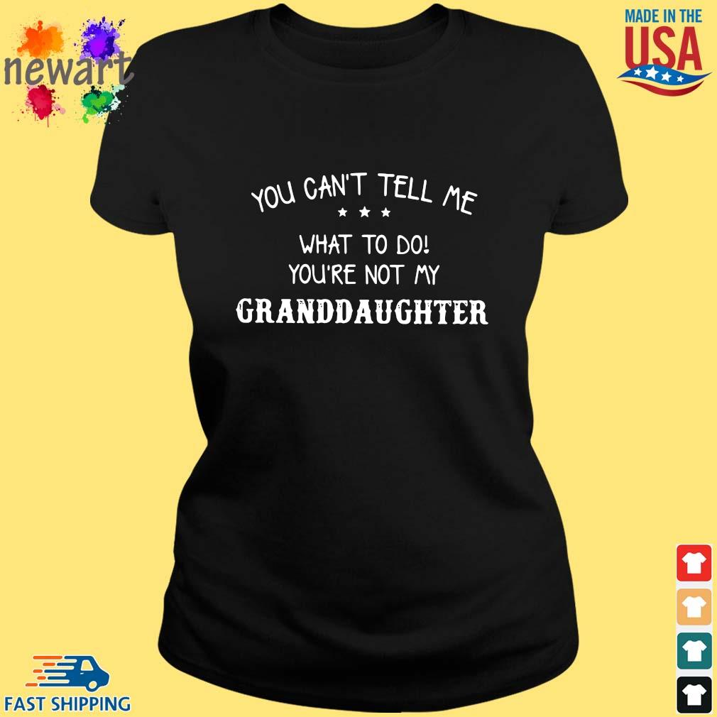 You can't tell Me what to do you're not my granddaughter ladies den