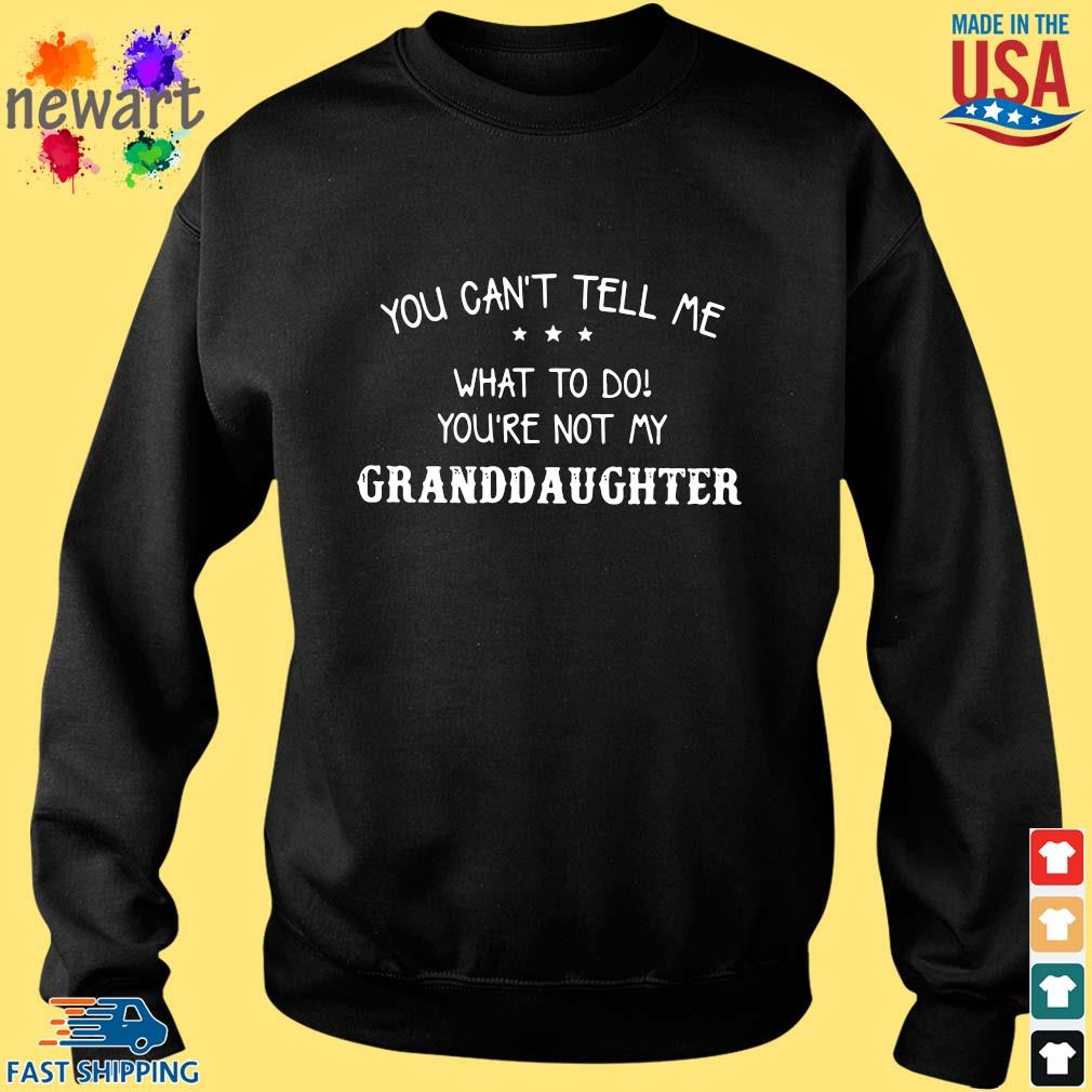 You can't tell Me what to do you're not my granddaughter Sweater den