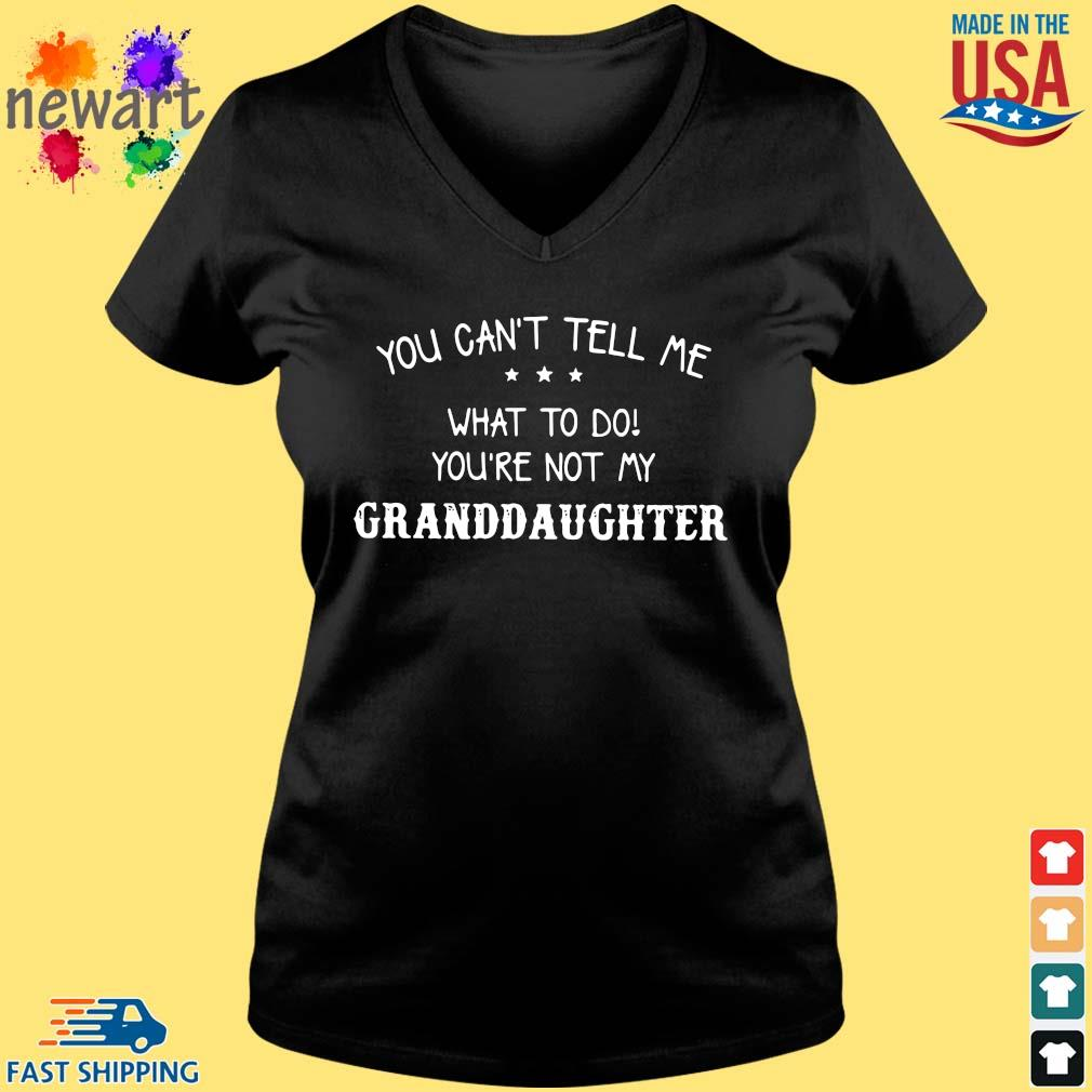 You can't tell Me what to do you're not my granddaughter Vneck den