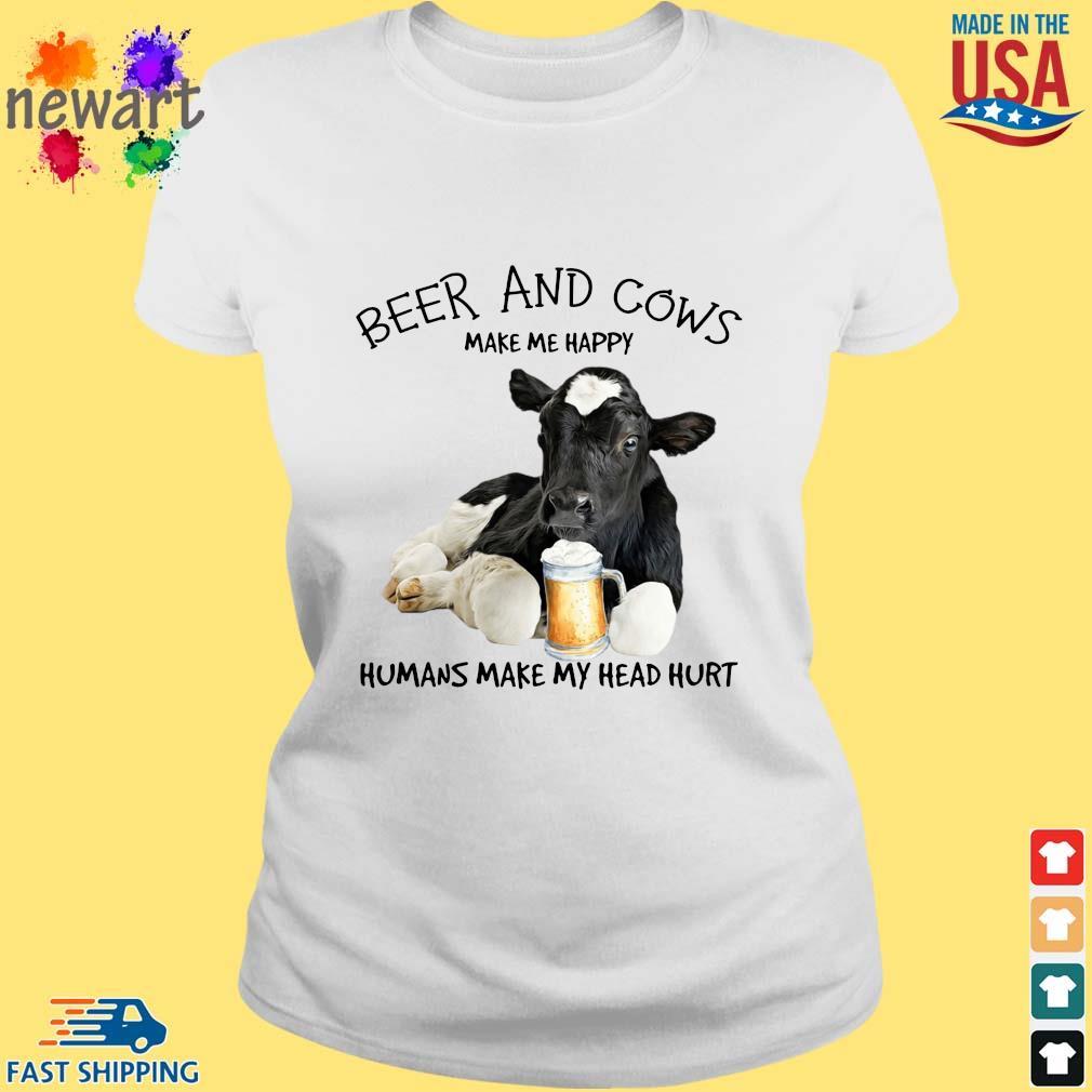 Beer and cows make Me happy humans make my head hurt ladies trang