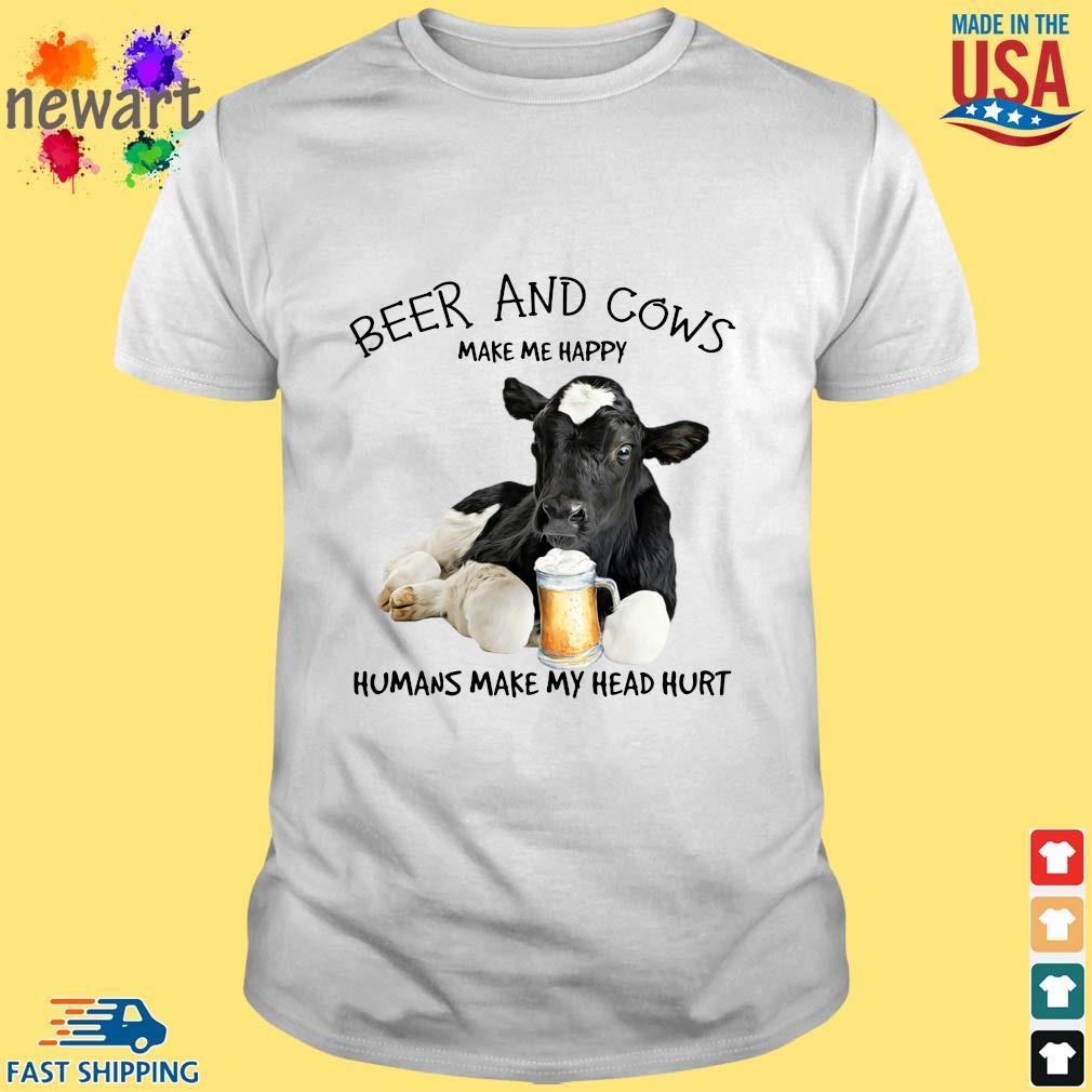 Beer and cows make Me happy humans make my head hurt shirt