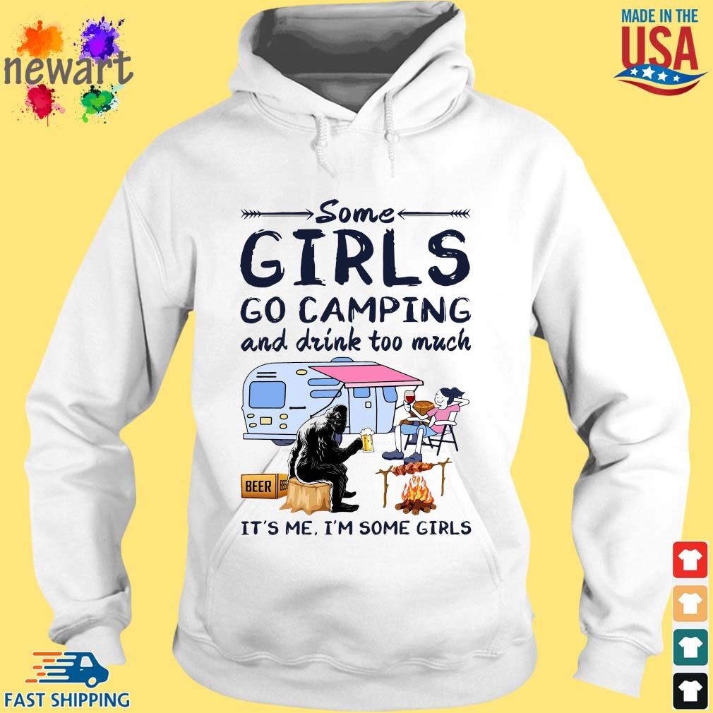Bigfoot some girls go camping and drink too much it's Me I'm some girls hoodie trang