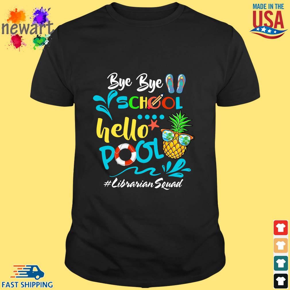 Bye Bye School Hello Pool Librarian Squad Shirt