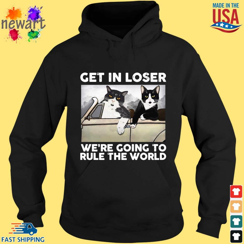 Cats get in loser we're going to rule the world hoodie den