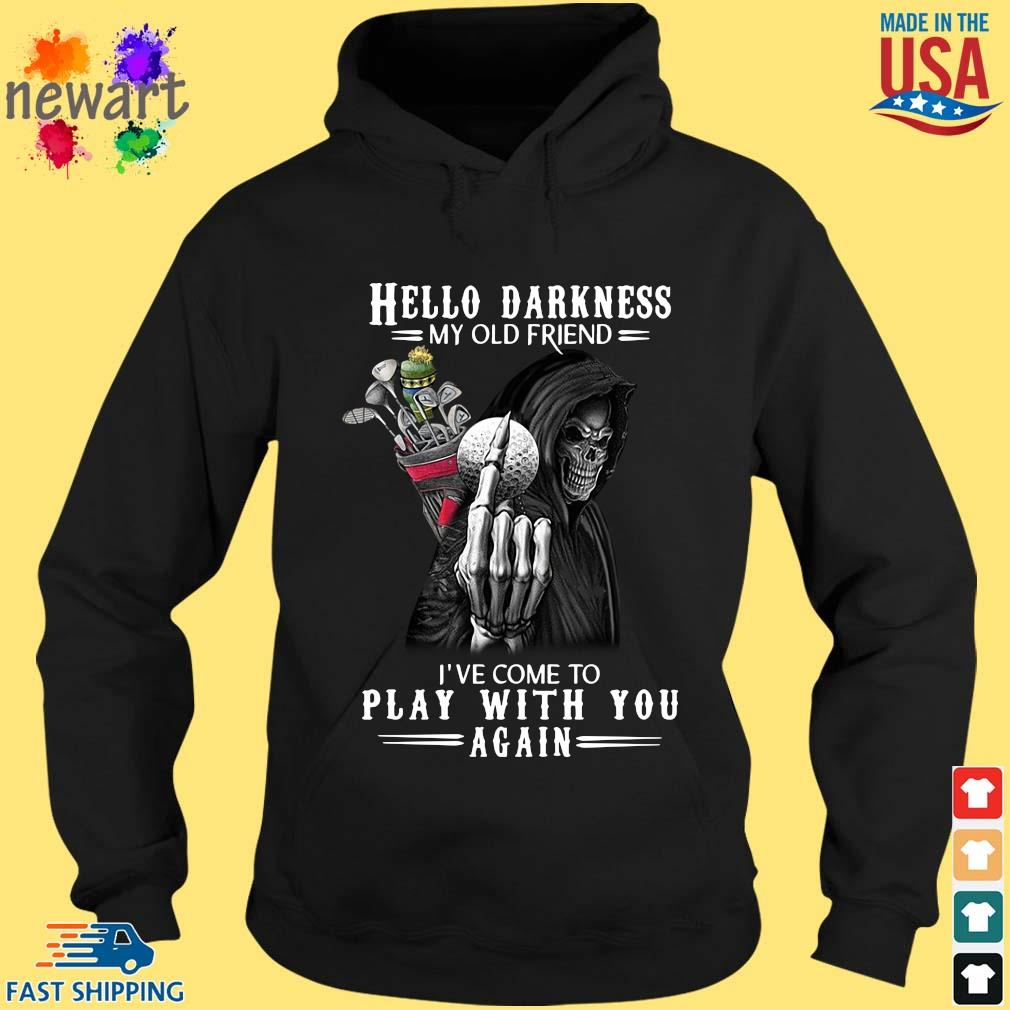 Death Golf hello darkness my old friend I've come to play with you again hoodie den