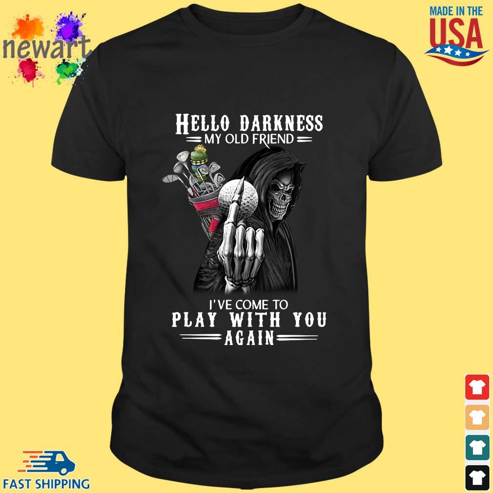 Death Golf hello darkness my old friend I've come to play with you again shirt