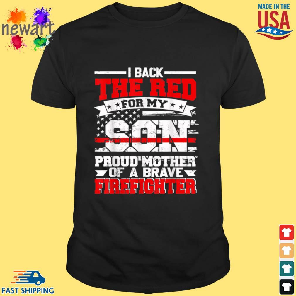 I Back The Red For My Son Proud Mother Of A Brave Firefighter Shirt