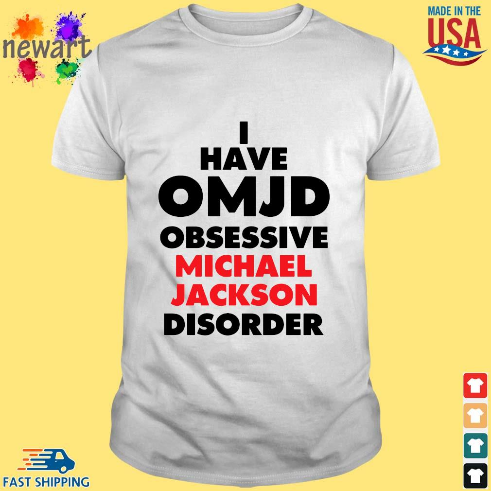 I have OMJD obsessive Michael Jackson disorder shirt