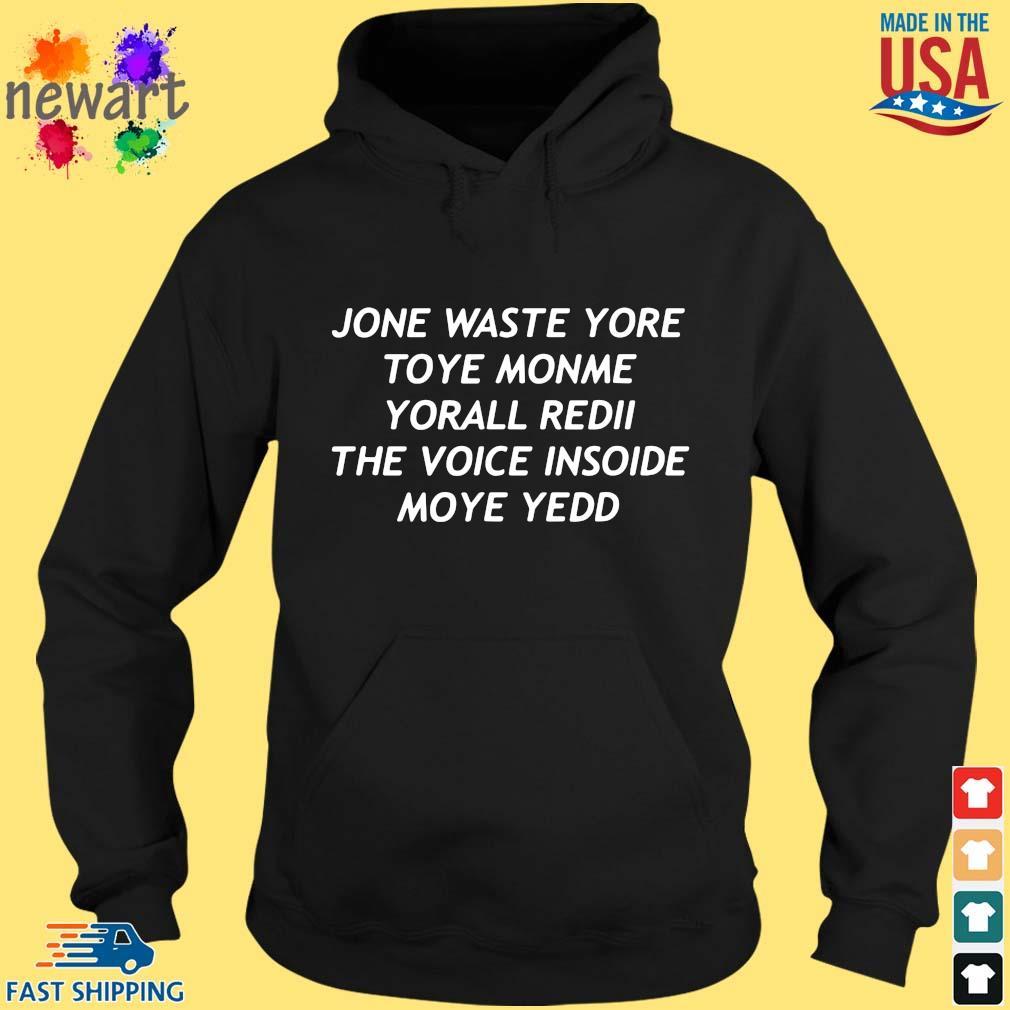 Jone Waste Yore Toye Monme Yorall Redii The Voice Inside My Yedd Shirt hoodie den