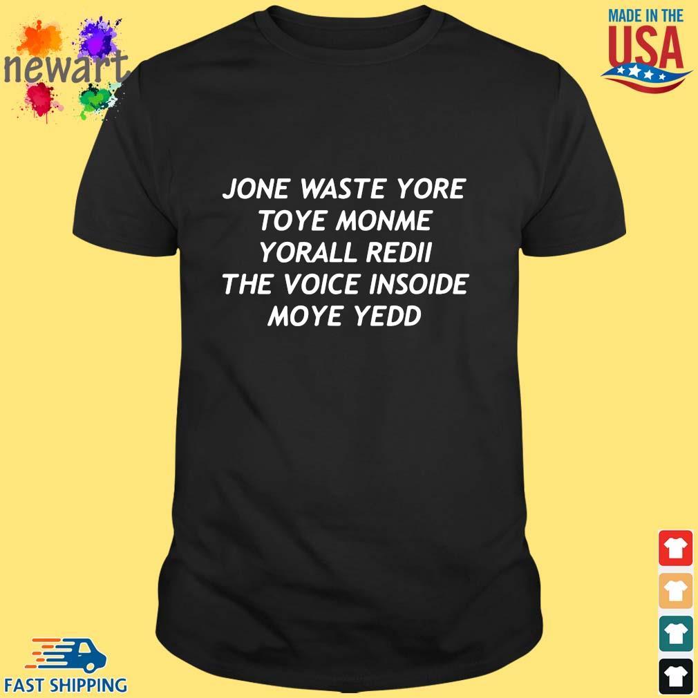 Jone Waste Yore Toye Monme Yorall Redii The Voice Inside My Yedd Shirt