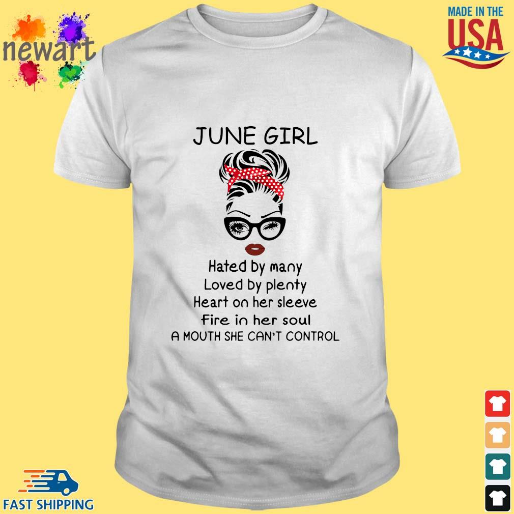 June girl hated by many loved by plenty heart on her sleeve shirt