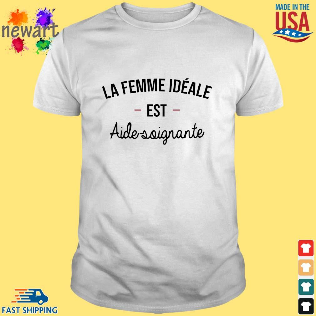 La Femme Ideale Est Aide Soignante Shirt