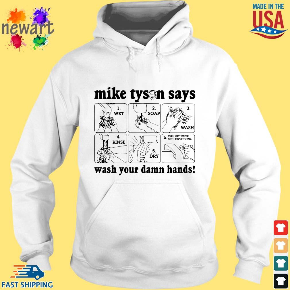 Mike Tyson Says Wash Your Damn Hands Shirt hoodie trang