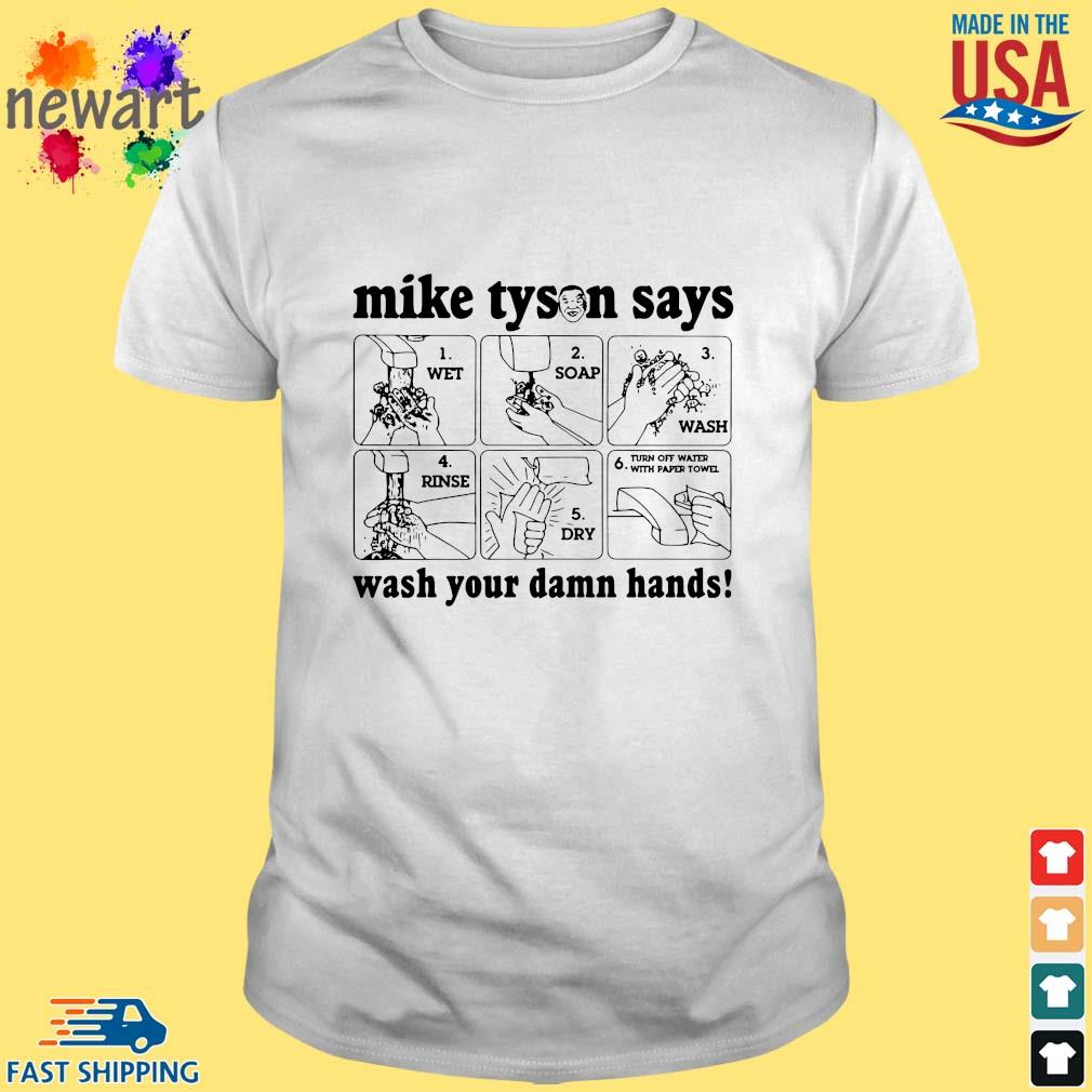 Mike Tyson Says Wash Your Damn Hands Shirt