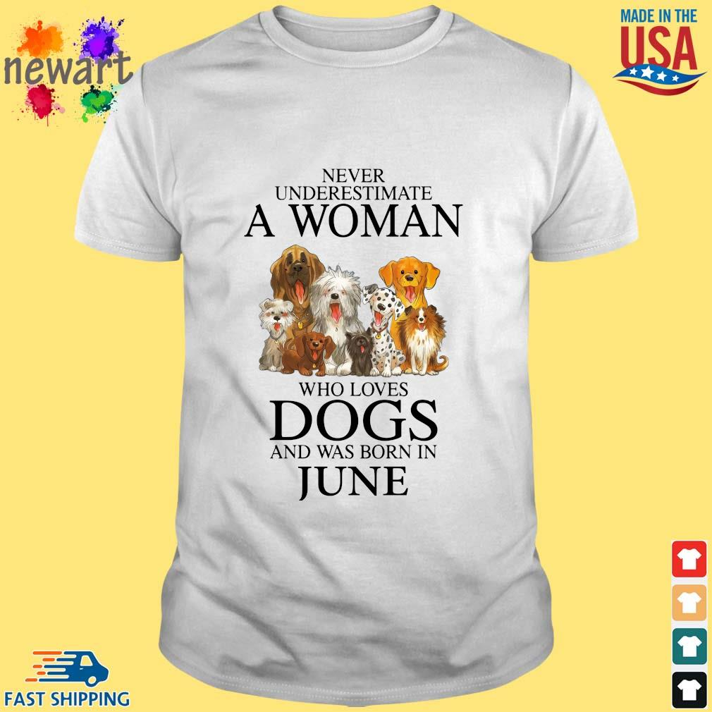 Never underestimate an old man who loves dogs and was born in june shirt